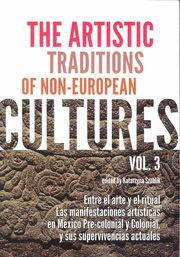 The Artistic Traditions of Non-European Cultures vol 3, Szoblik Katarzyna