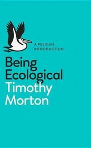 Being Ecological, Morton Timothy