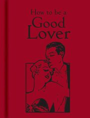 How to be a Good Lover, -