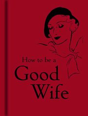 How to be a Good Wife, -