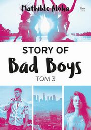 ksiazka tytuł: Story of Bad Boys Tom 3 autor: Aloha Mathilde